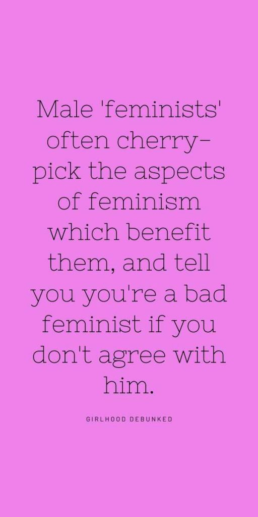 Male feminists cherrypick the aspects of feminism which suit them.